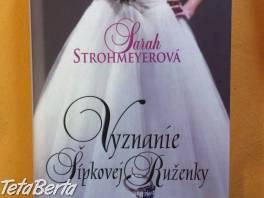 Kniha Sarah Strohmeyerovej - Vyznanie Šípovej Ruženky  , Hobby, voľný čas, Film, hudba a knihy  | Tetaberta.sk - bazár, inzercia zadarmo