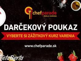 Poukaz na kurz varenia Chefparade , Obchod a služby, Kurzy a školenia    Tetaberta.sk - bazár, inzercia zadarmo