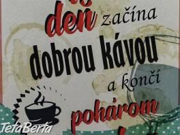 Perfektný deň začína dobrou kávou a končí pohárom vína , Obchod a služby, Ostatné  | Tetaberta.sk - bazár, inzercia zadarmo