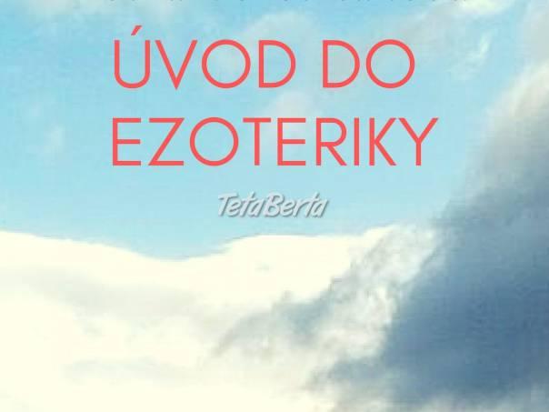 Úvod do ezoteriky, foto 1 Hobby, voľný čas, Film, hudba a knihy | Tetaberta.sk - bazár, inzercia zadarmo