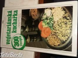 Vegetariánska Kuchařka - 300 receptov , Móda, krása a zdravie, Ostatné  | Tetaberta.sk - bazár, inzercia zadarmo